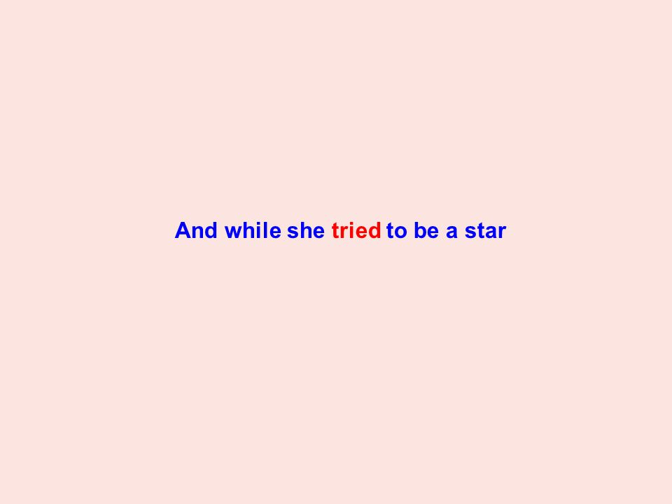 And while she tried to be a star