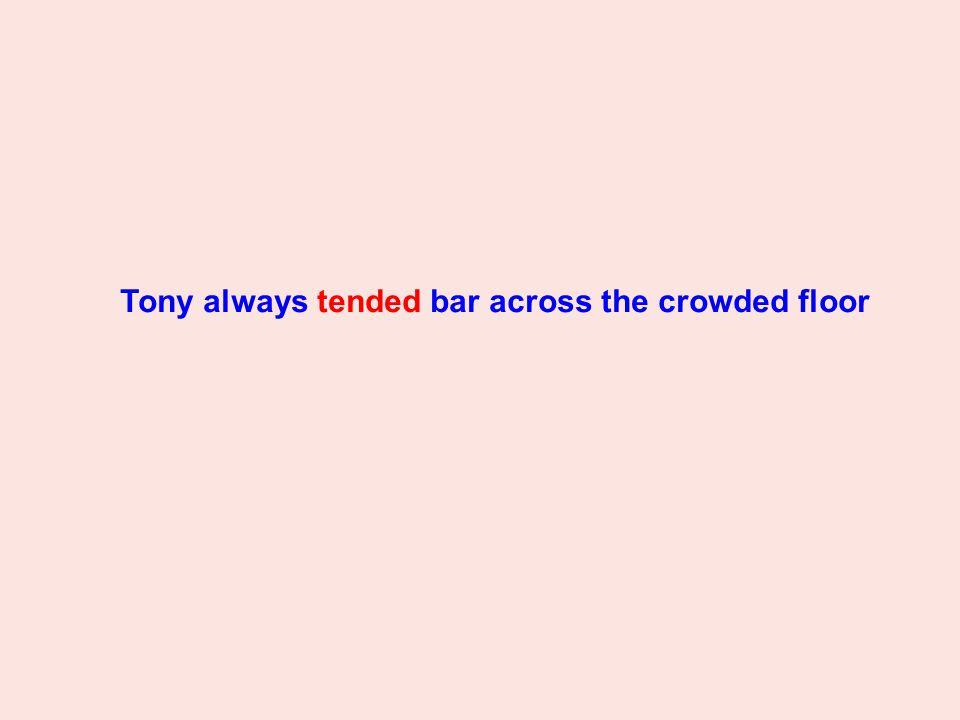 Tony always tended bar across the crowded floor