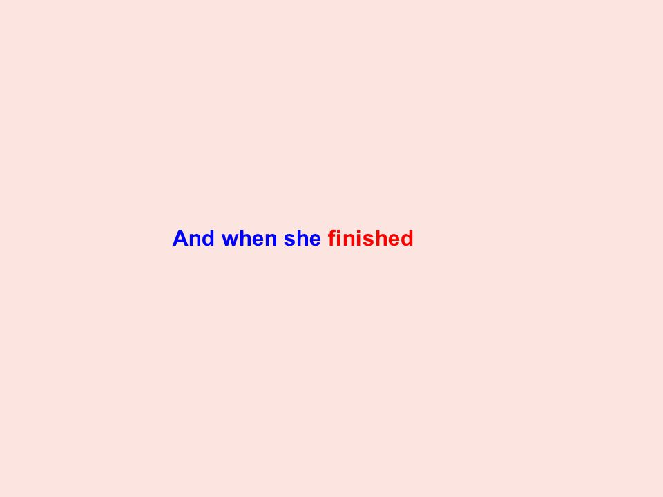 And when she finished
