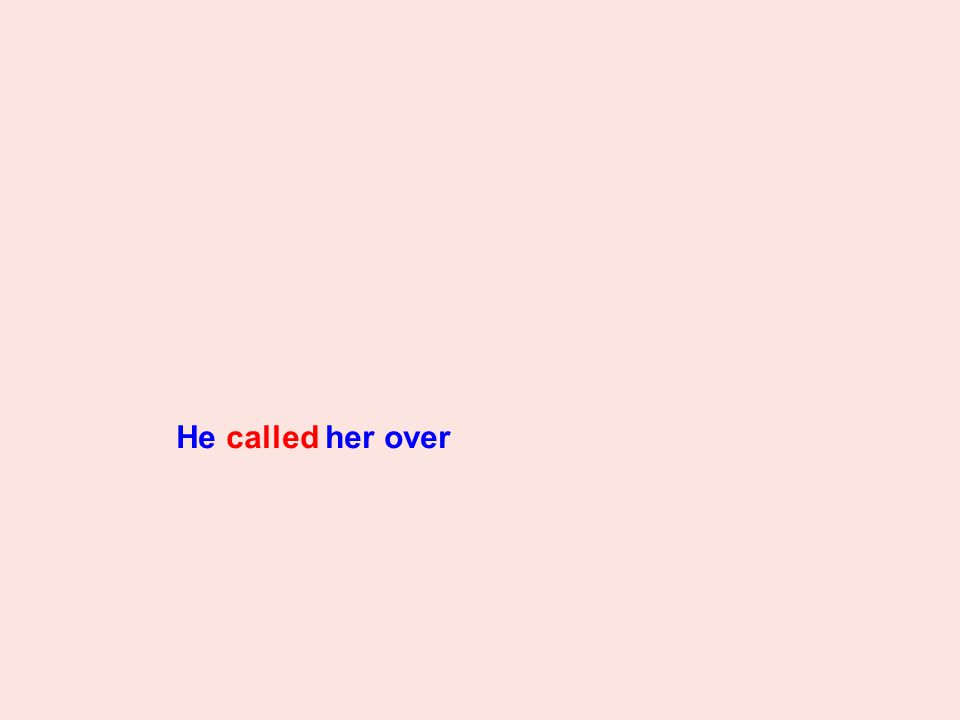 He called her over