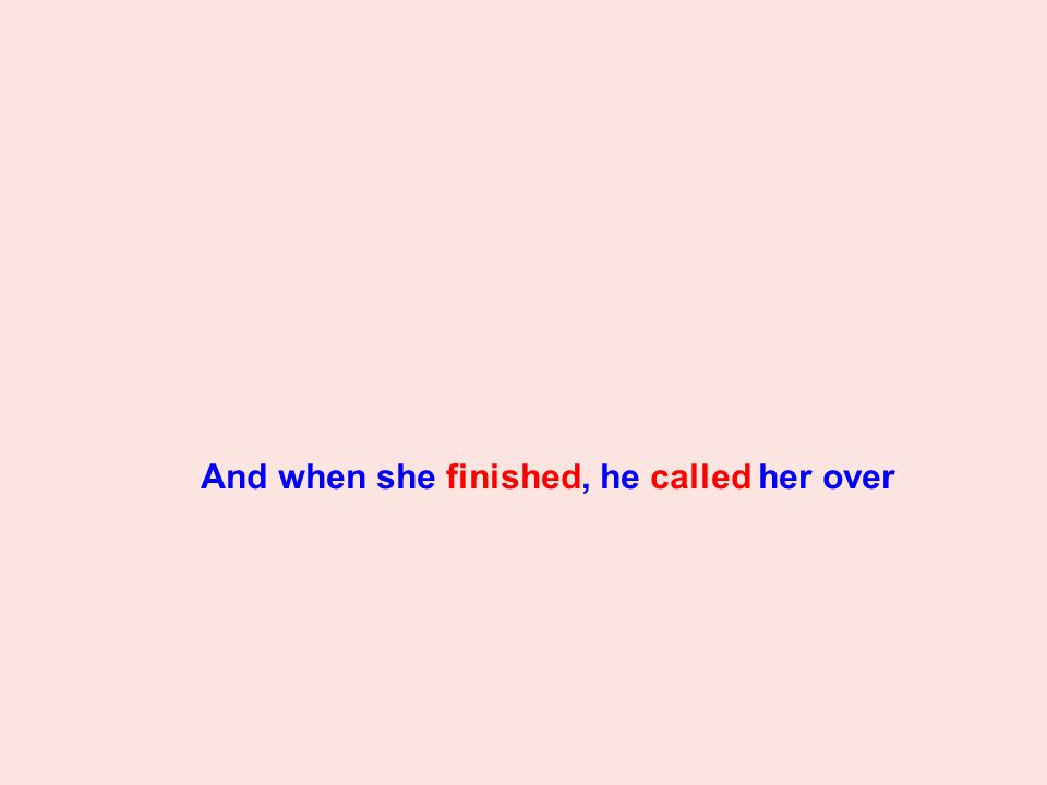 And when she finished, he called her over