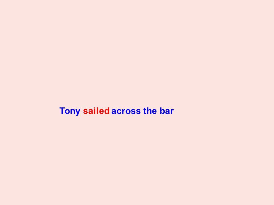 Tony sailed across the bar