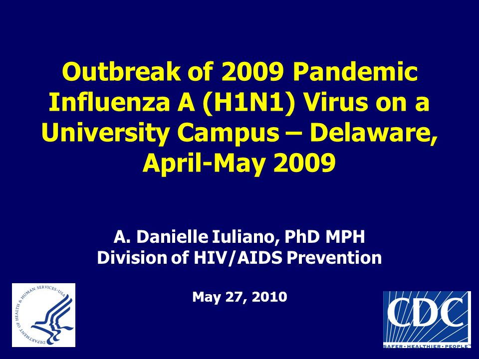 Outbreak of 2009 Pandemic Influenza A (H1N1) Virus on a University Campus – Delaware, April-May 2009 A.