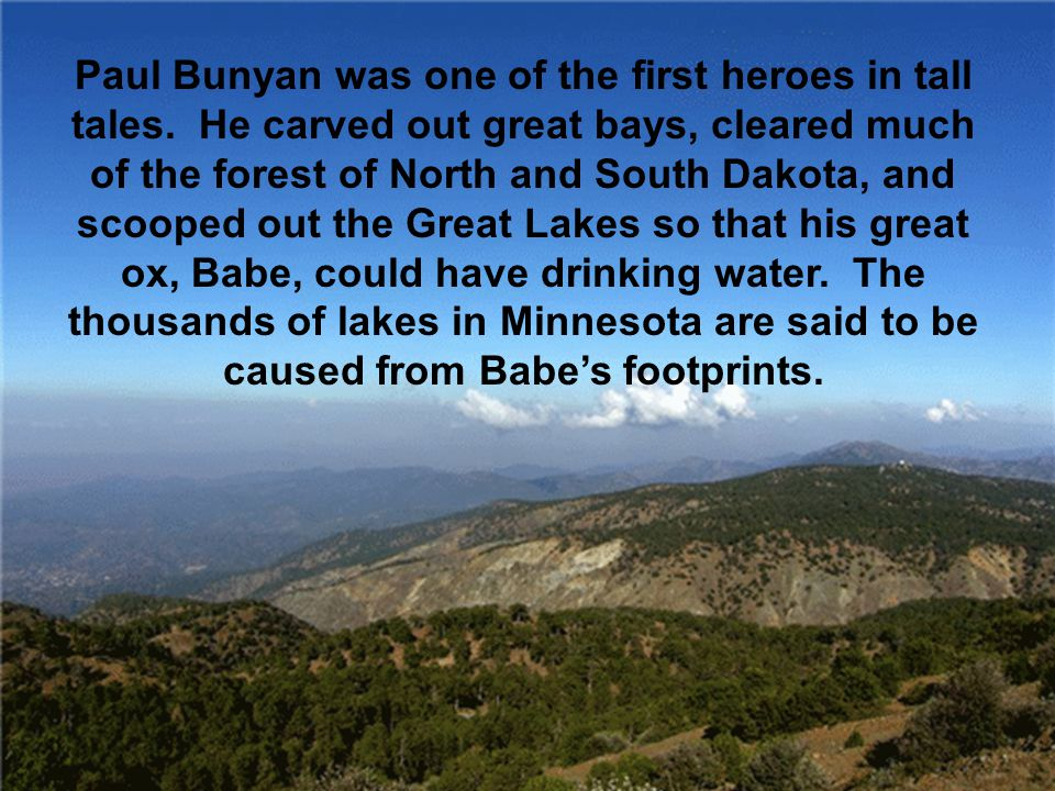 Paul Bunyan was one of the first heroes in tall tales.