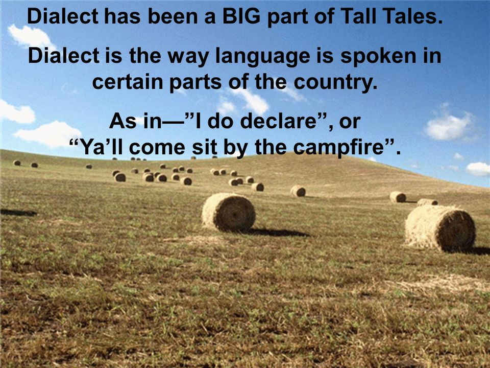 Dialect has been a BIG part of Tall Tales.