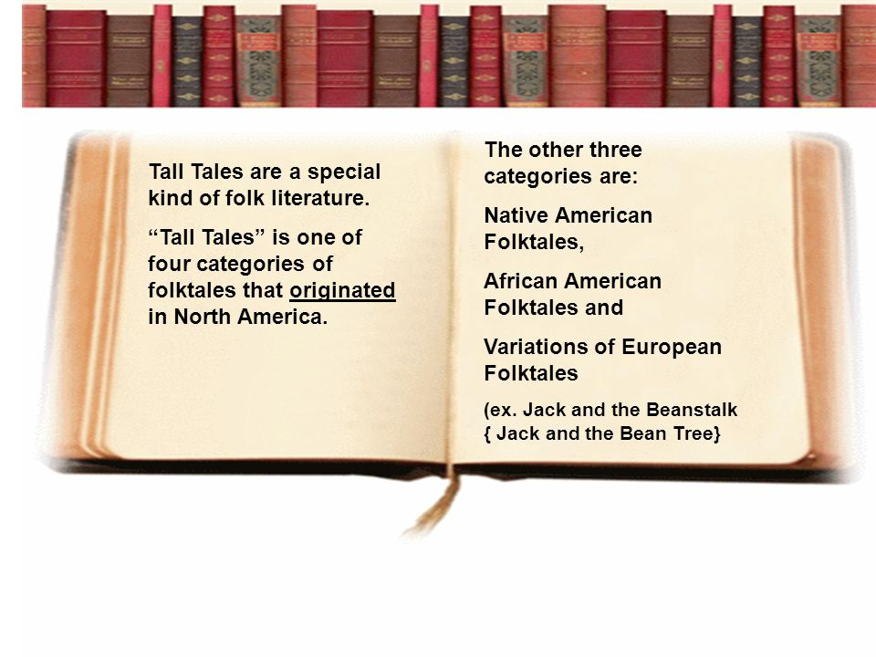 Tall Tales are a special kind of folk literature.
