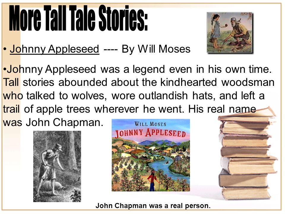 Johnny Appleseed ---- By Will Moses Johnny Appleseed was a legend even in his own time.