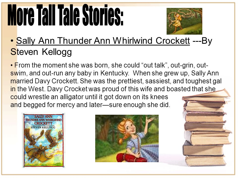 Sally Ann Thunder Ann Whirlwind Crockett ---By Steven Kellogg From the moment she was born, she could out talk , out-grin, out- swim, and out-run any baby in Kentucky.
