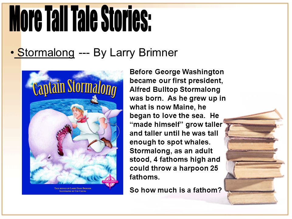 Stormalong --- By Larry Brimner Before George Washington became our first president, Alfred Bulltop Stormalong was born.