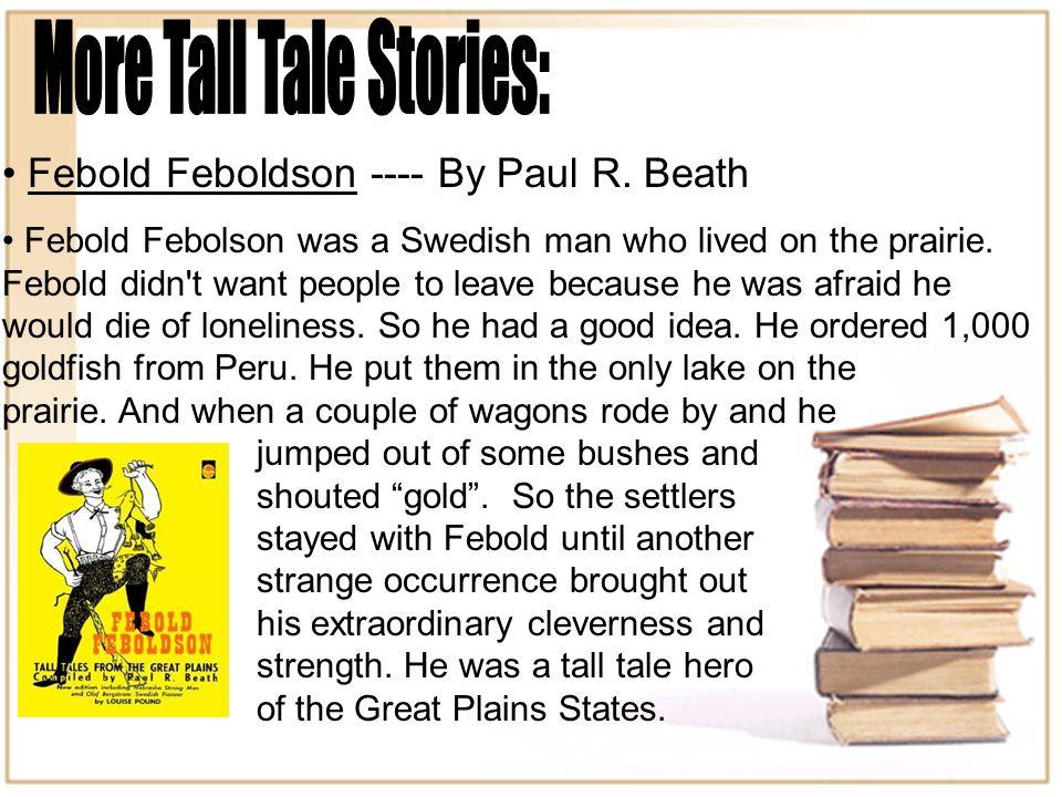 Febold Feboldson ---- By Paul R. Beath Febold Febolson was a Swedish man who lived on the prairie.