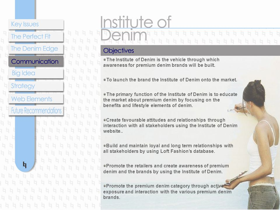 The Institute of Denim is the vehicle through which awareness for premium denim brands will be built.