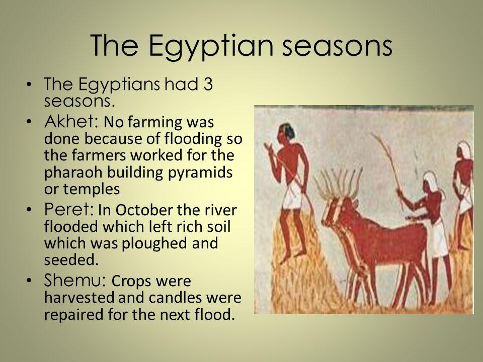 The Egyptian seasons The Egyptians had 3 seasons.