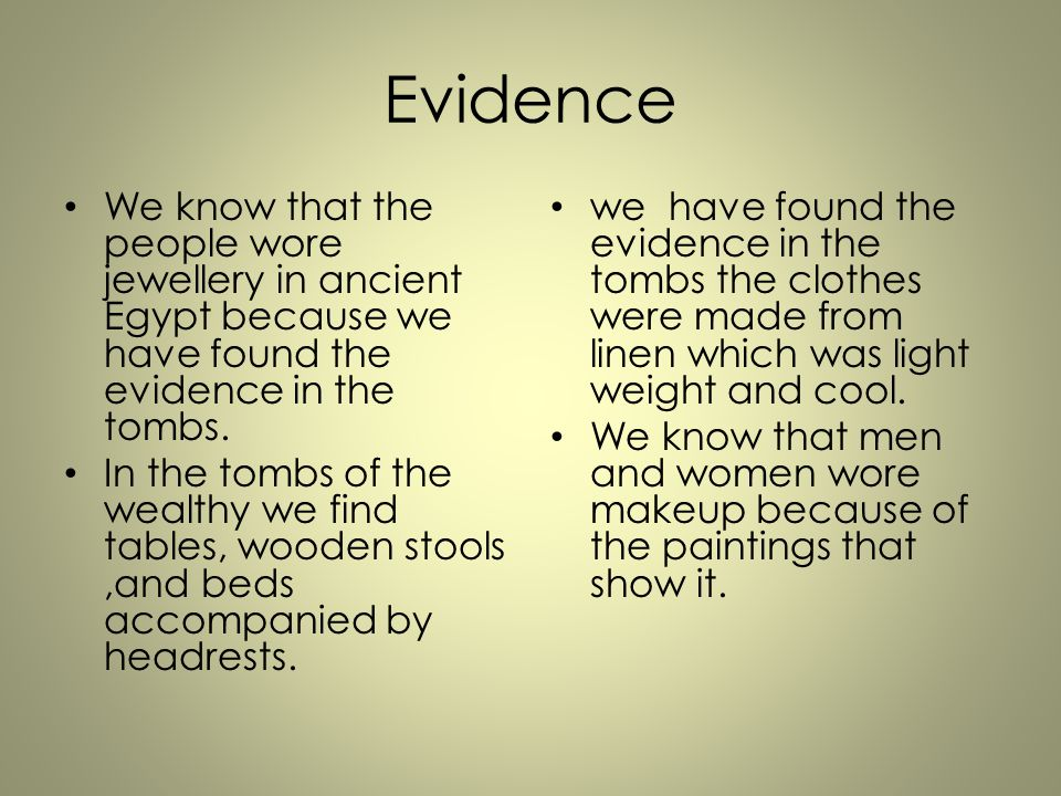 Evidence We know that the people wore jewellery in ancient Egypt because we have found the evidence in the tombs.