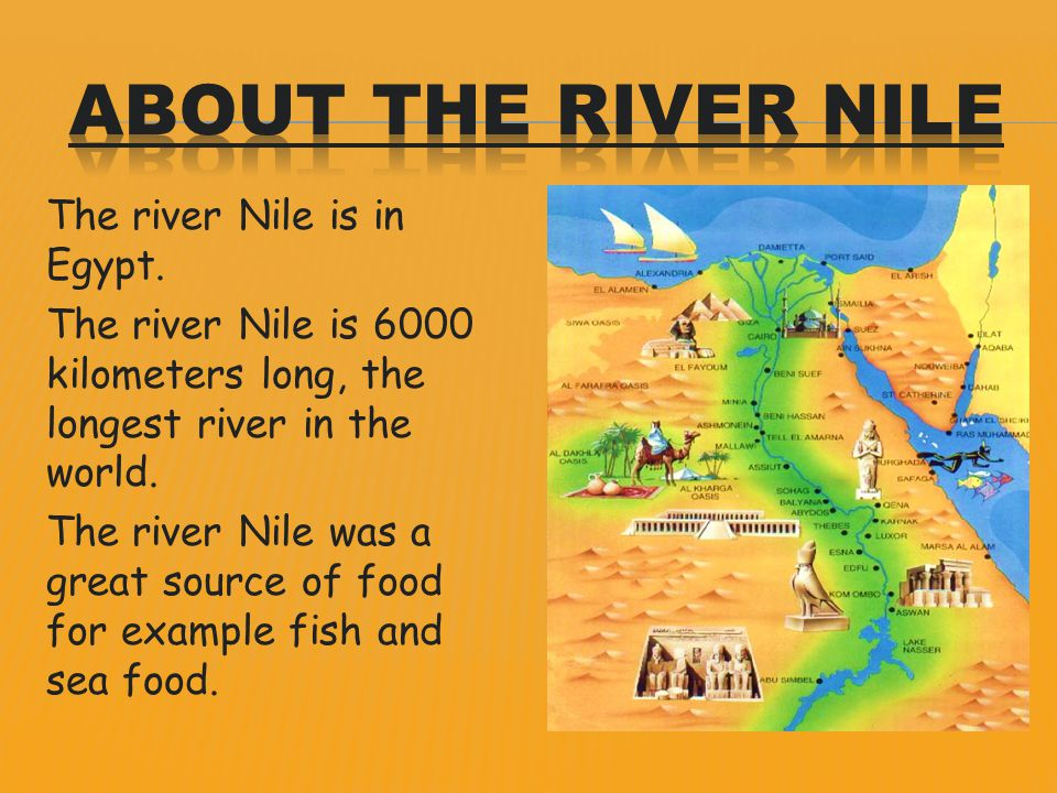 The river Nile is in Egypt. The river Nile is 6000 kilometers long, the longest river in the world.