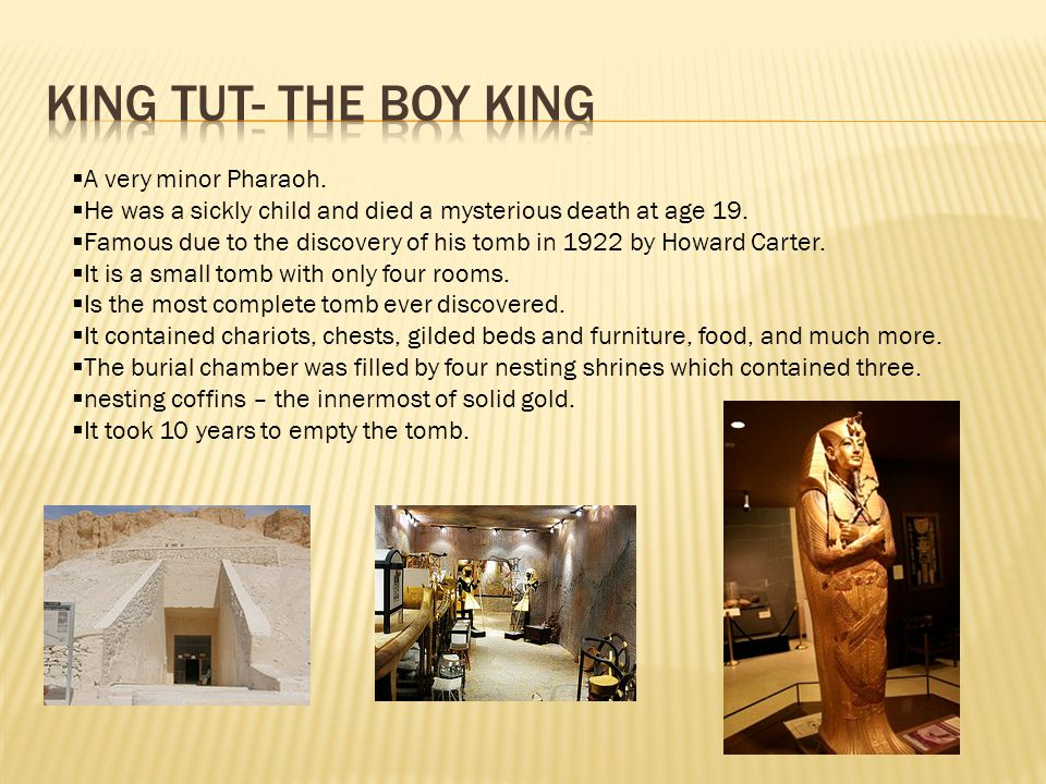  A very minor Pharaoh.  He was a sickly child and died a mysterious death at age 19.