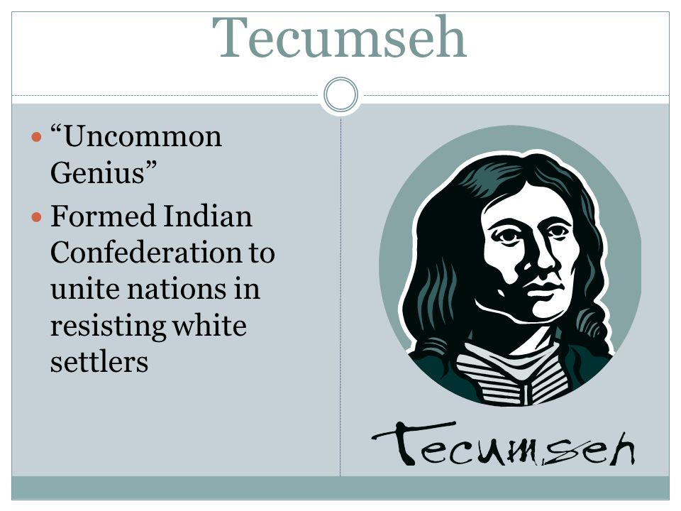 Tecumseh Uncommon Genius Formed Indian Confederation to unite nations in resisting white settlers