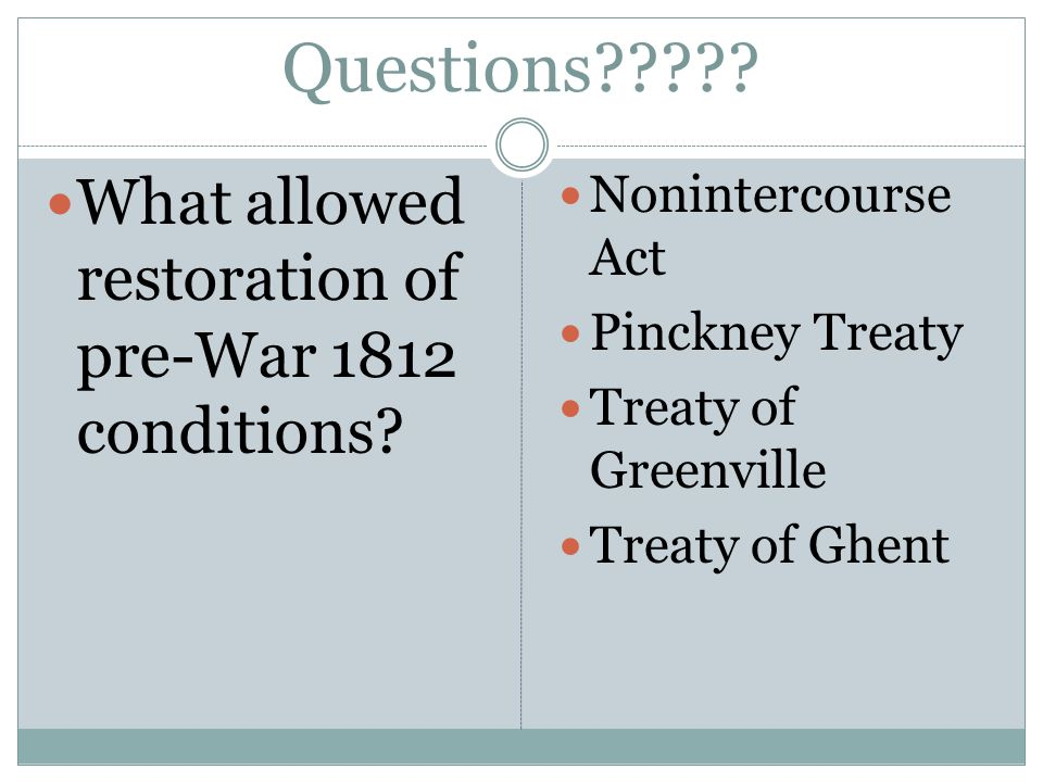 Questions . What allowed restoration of pre-War 1812 conditions.