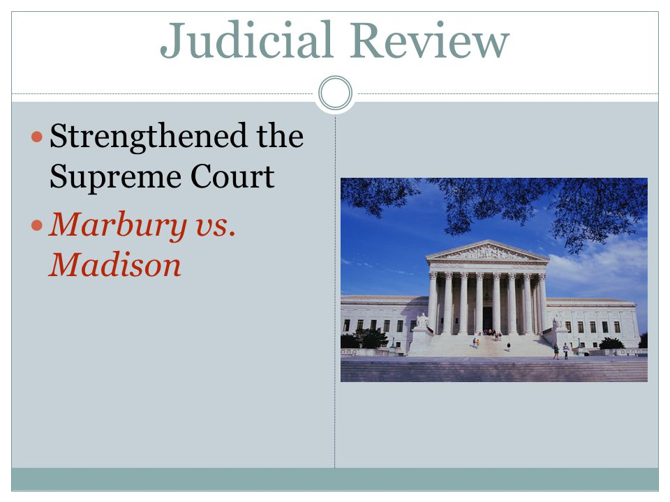 Judicial Review Strengthened the Supreme Court Marbury vs. Madison