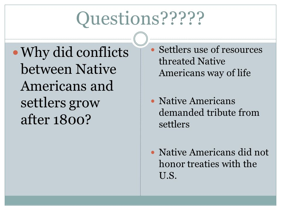 Questions . Why did conflicts between Native Americans and settlers grow after 1800.