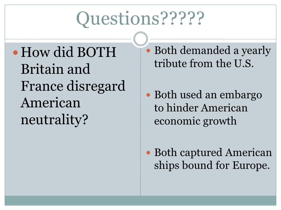 Questions . How did BOTH Britain and France disregard American neutrality.