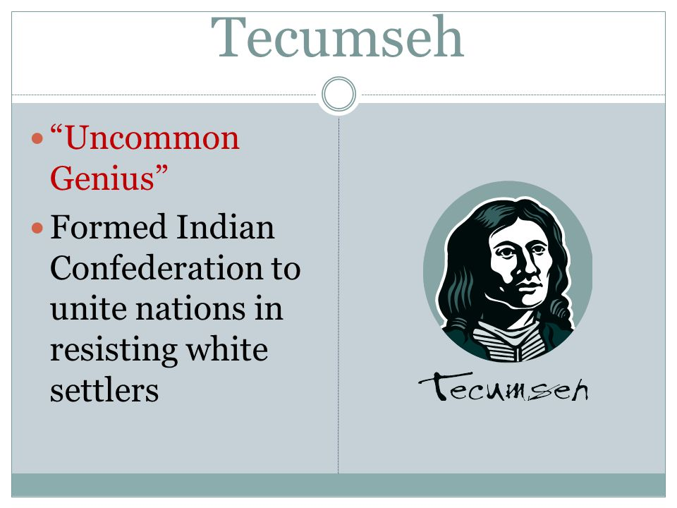 Uncommon Genius Formed Indian Confederation to unite nations in resisting white settlers