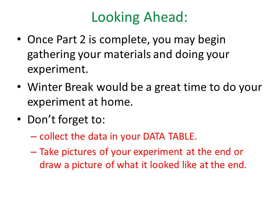 Looking Ahead: Once Part 2 is complete, you may begin gathering your materials and doing your experiment.