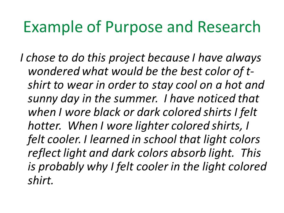 Example of Purpose and Research I chose to do this project because I have always wondered what would be the best color of t- shirt to wear in order to stay cool on a hot and sunny day in the summer.
