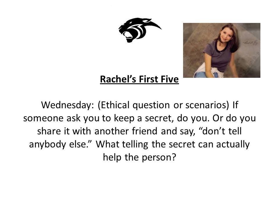 Rachel's First Five Wednesday: (Ethical question or scenarios) If someone ask you to keep a secret, do you.