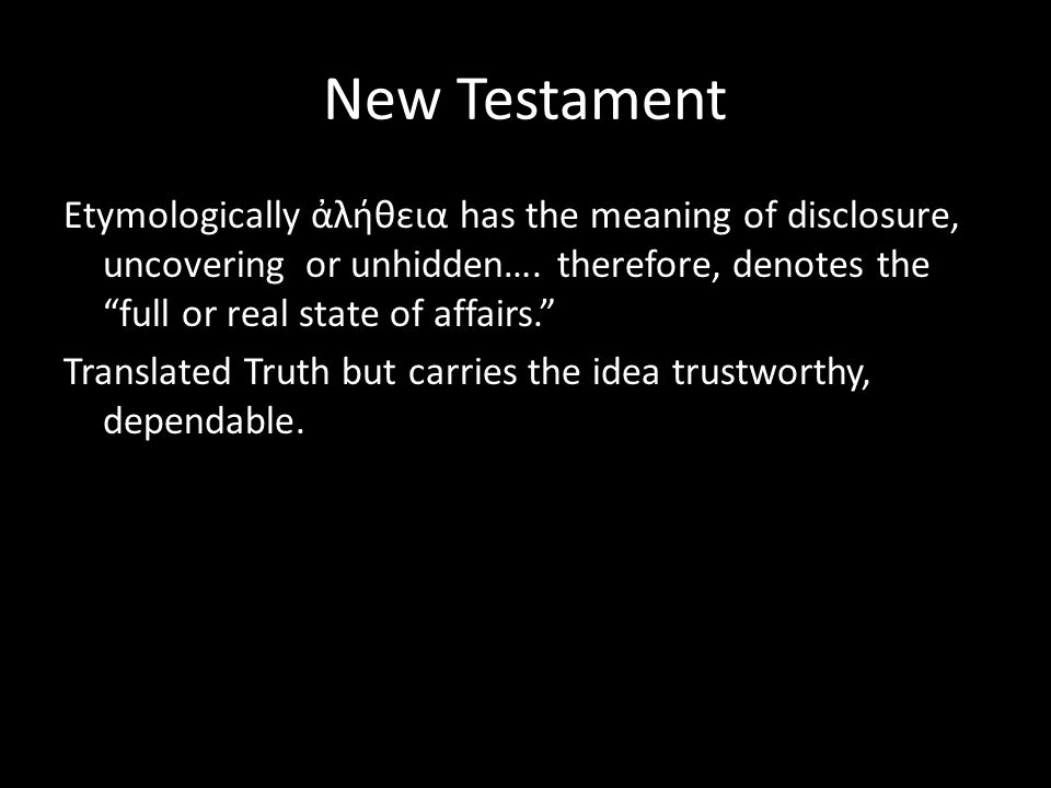 New Testament Etymologically ἀλήθεια has the meaning of disclosure, uncovering or unhidden….