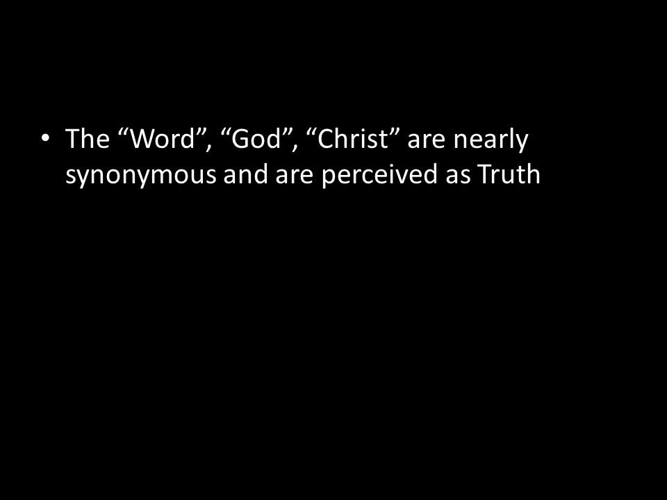 "The ""Word"", ""God"", ""Christ"" are nearly synonymous and are perceived as Truth"