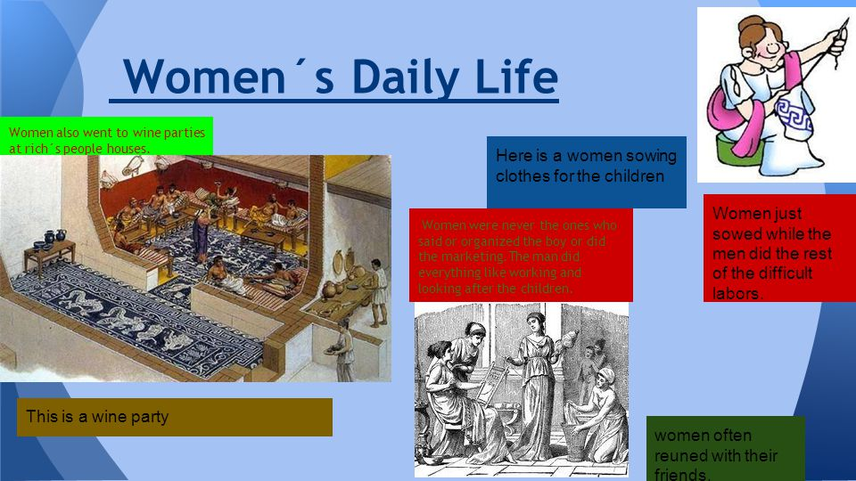 Women´s Daily Life Women also went to wine parties at rich´s people houses.