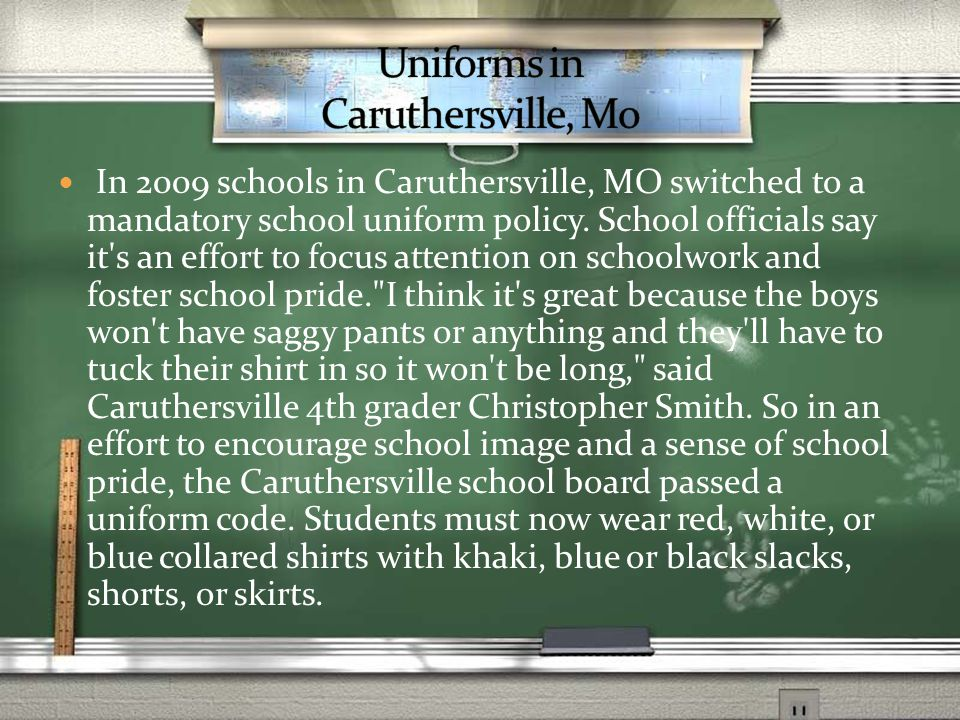 In 2009 schools in Caruthersville, MO switched to a mandatory school uniform policy.