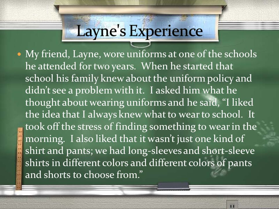 My friend, Layne, wore uniforms at one of the schools he attended for two years.