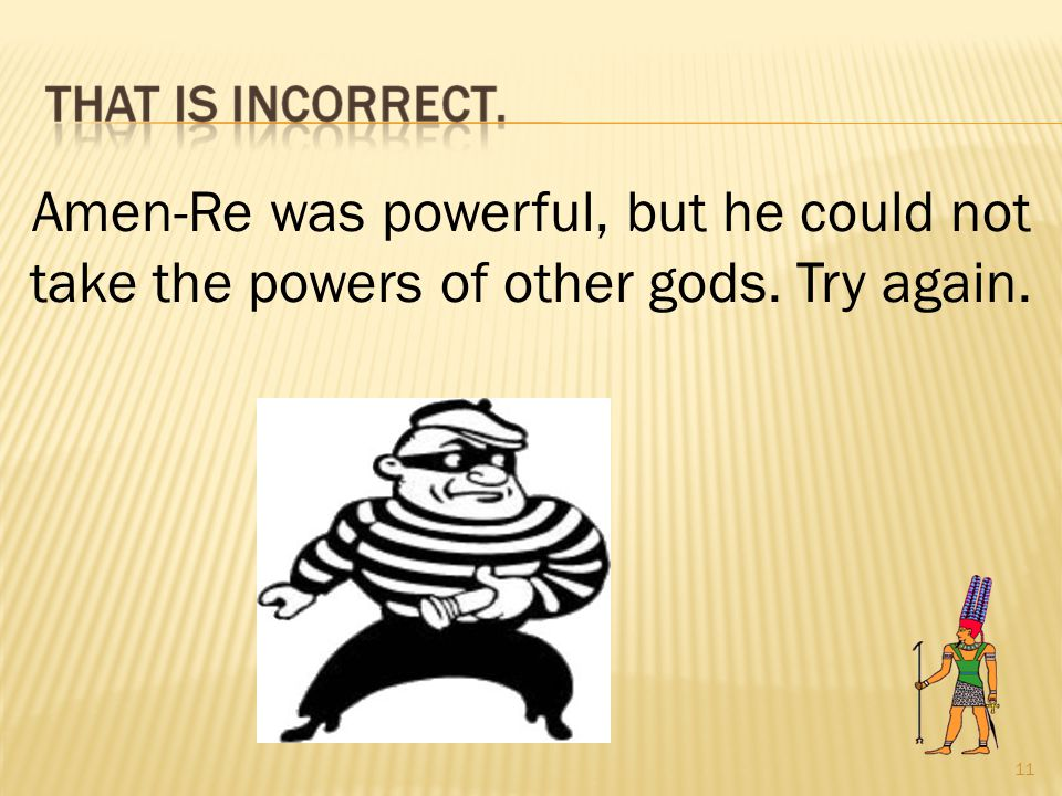 11 Amen-Re was powerful, but he could not take the powers of other gods. Try again.