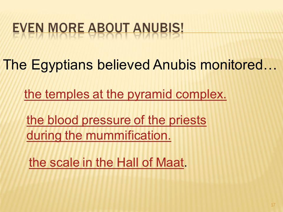 17 The Egyptians believed Anubis monitored… the scale in the Hall of Maatthe scale in the Hall of Maat.