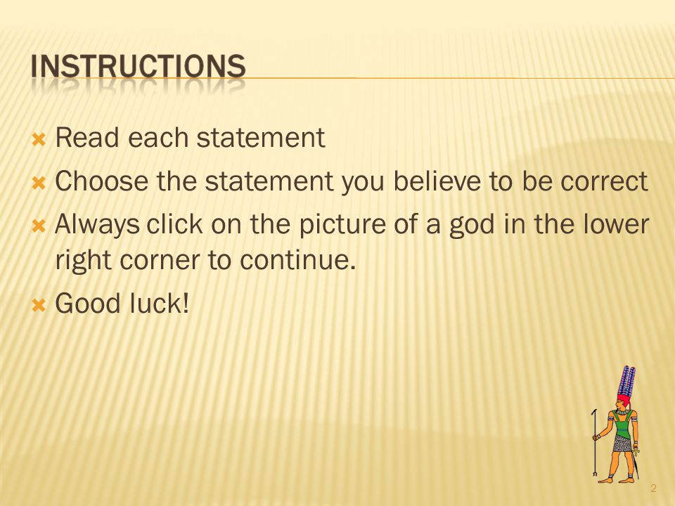  Read each statement  Choose the statement you believe to be correct  Always click on the picture of a god in the lower right corner to continue.