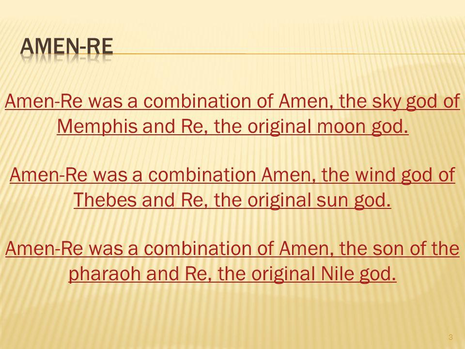 3 Amen-Re was a combination of Amen, the sky god of Memphis and Re, the original moon god.