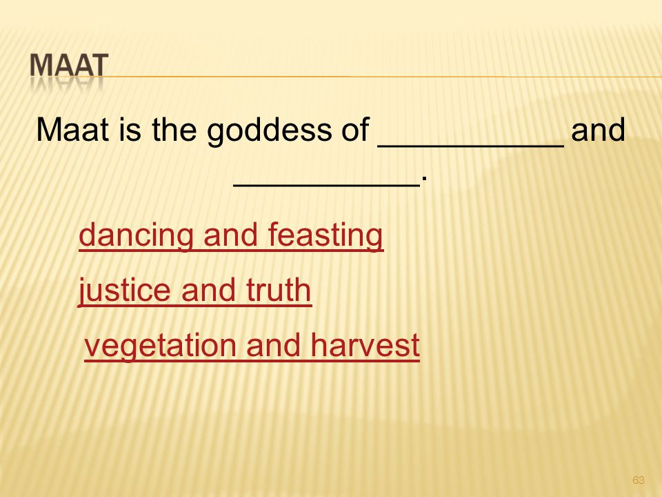 63 Maat is the goddess of __________ and __________.