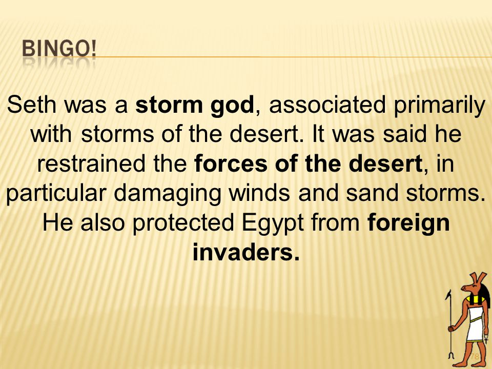 78 Seth was a storm god, associated primarily with storms of the desert.