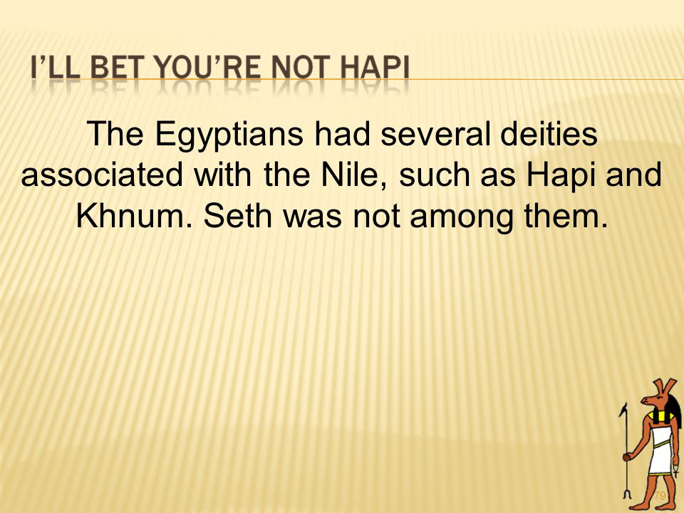 79 The Egyptians had several deities associated with the Nile, such as Hapi and Khnum.