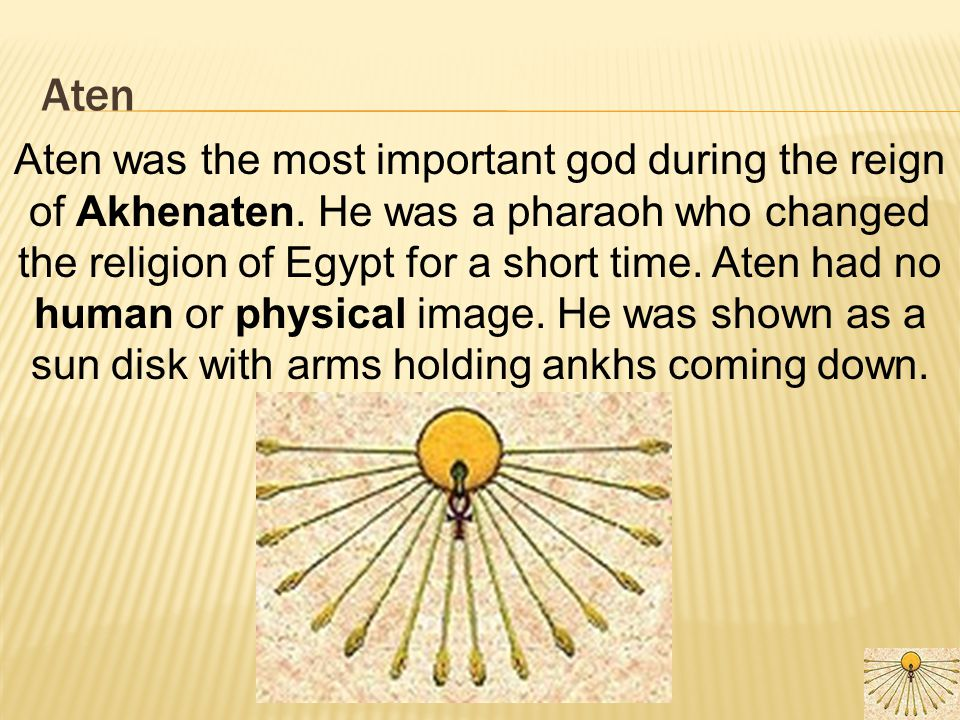 Aten 86 Aten was the most important god during the reign of Akhenaten.