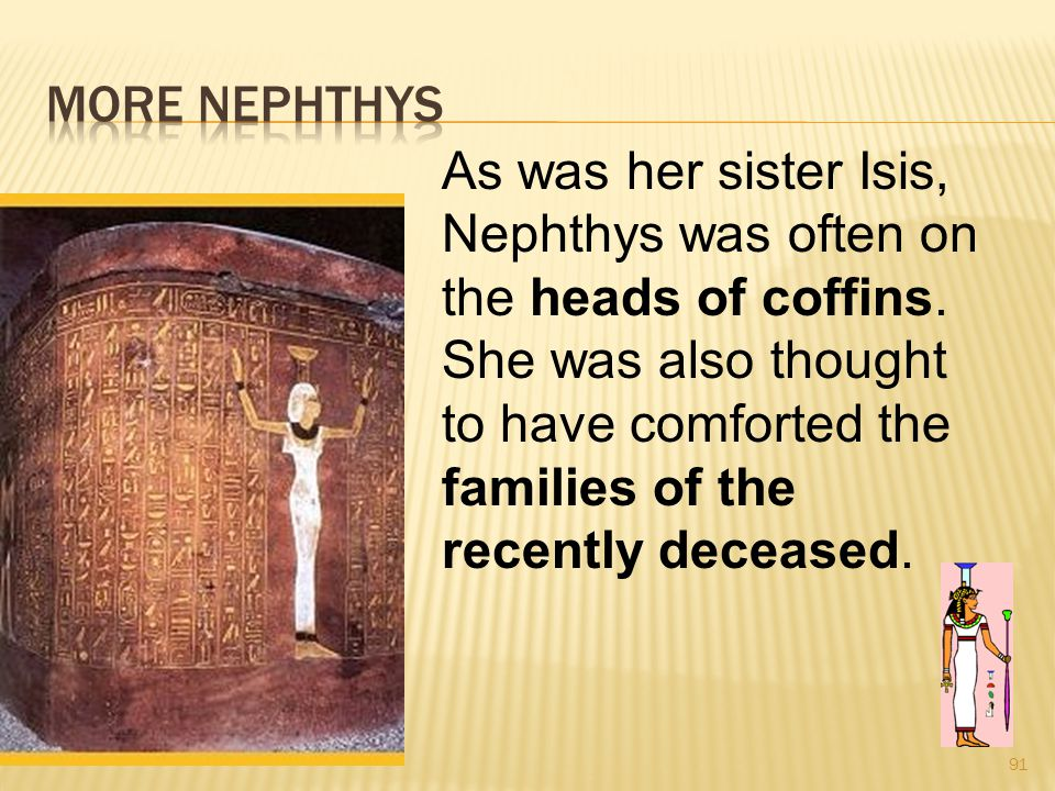 91 As was her sister Isis, Nephthys was often on the heads of coffins.