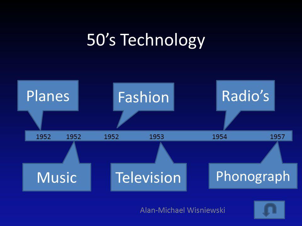 50's Technology Alan-Michael Wisniewski Planes Television Radio's Music Fashion Phonograph 195219541953195219571952