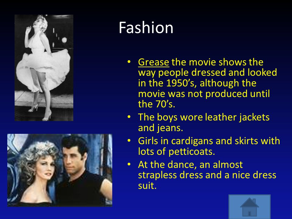 Fashion Grease the movie shows the way people dressed and looked in the 1950's, although the movie was not produced until the 70's. The boys wore leat