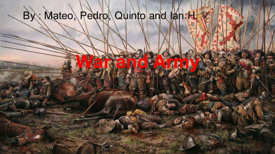 War and Army By : Mateo, Pedro, Quinto and Ian H.