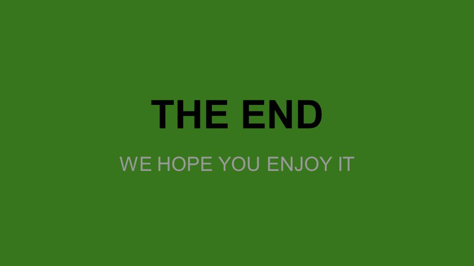 THE END WE HOPE YOU ENJOY IT