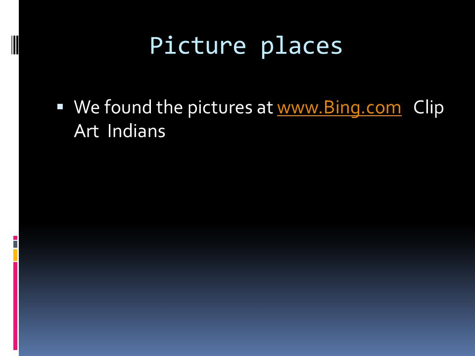 Picture places  We found the pictures at www.Bing.com Clip Art Indianswww.Bing.com