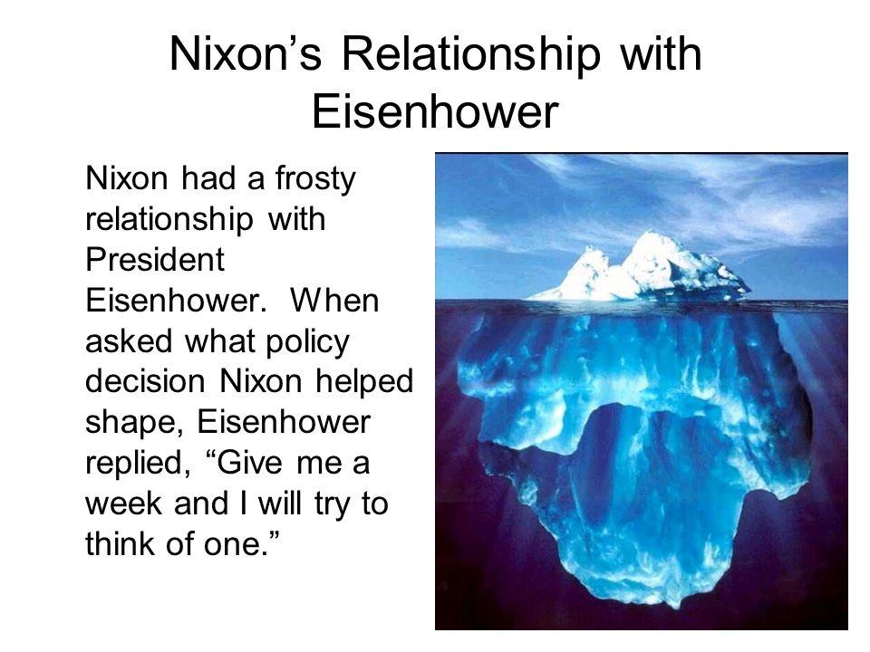 Nixon's Relationship with Eisenhower Nixon had a frosty relationship with President Eisenhower.
