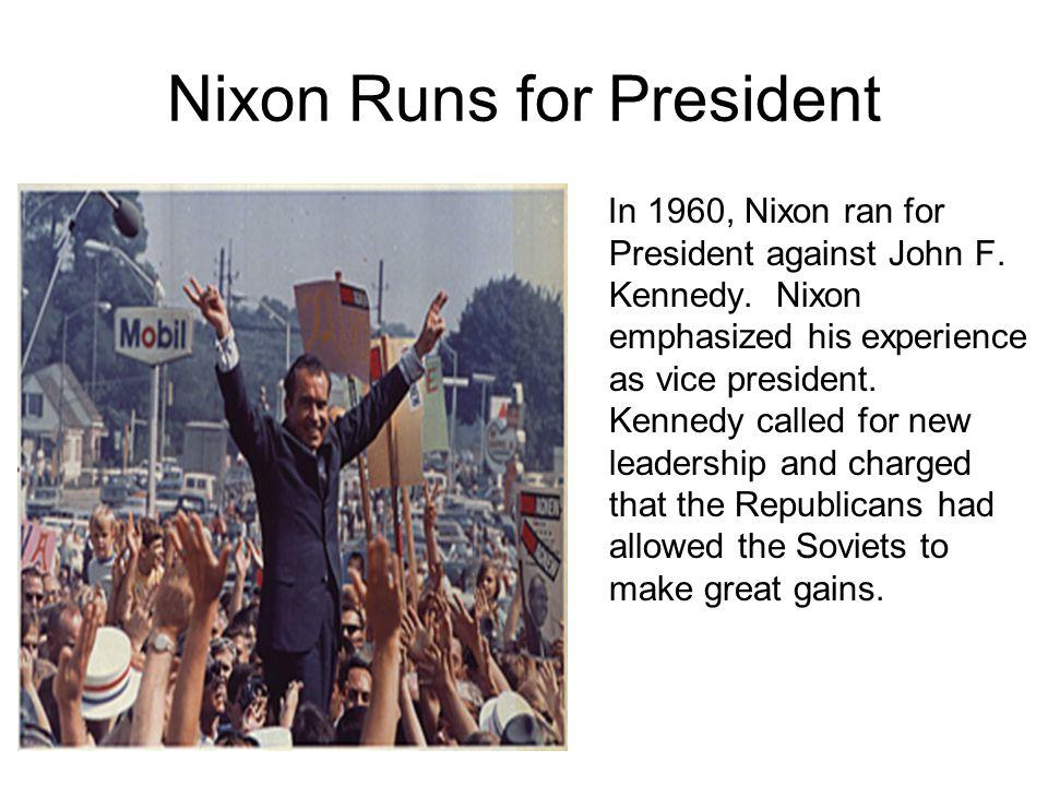 Nixon Runs for President In 1960, Nixon ran for President against John F.