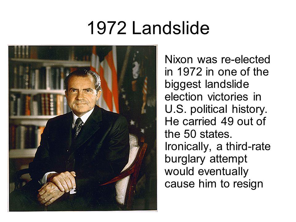 1972 Landslide Nixon was re-elected in 1972 in one of the biggest landslide election victories in U.S.